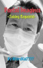Dental Imagines (Taking requests) by WeirdKid7777