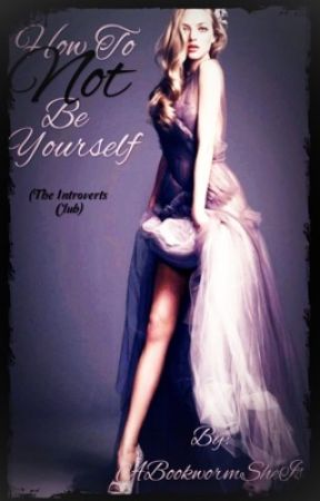 How To NOT Be Yourself by ABookwormSheIs