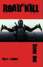Road Kill: Book One by KellyJBurke