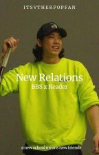 New Relations    BBS X Reader by ItsVtheKpopFan