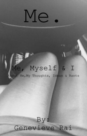 Just Me, Myself, & I... by DearMaria04