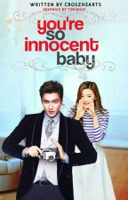 You're So Innocent Baby(Completed) by CroszHearts