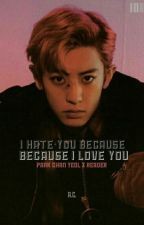 I Hate You Because I Love you (Chanyeol X Reader)  by LuluDoHun_XP