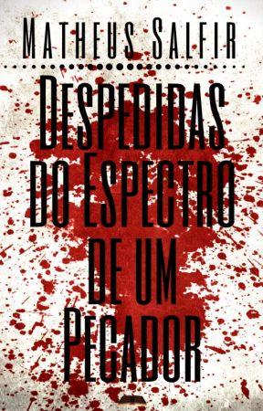 DESPEDIDAS DO ESPECTRO DE UM PECADOR by Matheus_Salfir