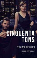 Cinquenta tons de PEÇA-ME O QUE QUISER! by LuuhGreyDornan
