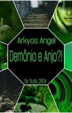 Arkyos Angel - Demônio e Anjo?! by DudArmy_283