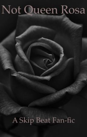 Not Queen Rosa   (A Skip Beat Fan-Fic) by surfacingme