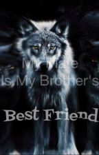My Mate is My Brother and Bestfriend by CrissyZamot