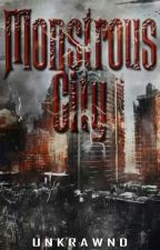 Monstrous City. (On-hold) by unkrawnd