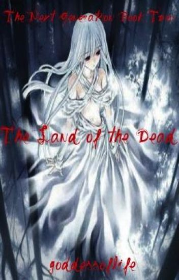 The Next Generation Book Two: The Land of the Dead [WATTY AWARDS 2011]- Complete