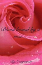 Blood bound by a rose by Cougarrose