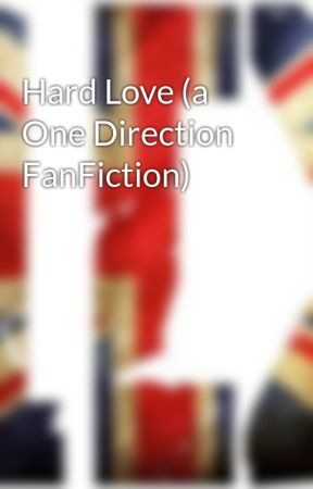 Hard Love (a One Direction FanFiction) by awesome_123