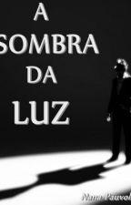 A Sombra da Luz by nanapauvolih