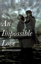An Impossible Love by padmeskywalker