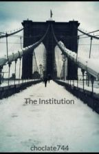 The Institution by choclate744