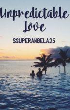 UNPREDICTABLE LOVE (COMPLETED) by ssuperangela25