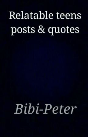 Relatable Teen Quotes And Posts by Bibi-Peter