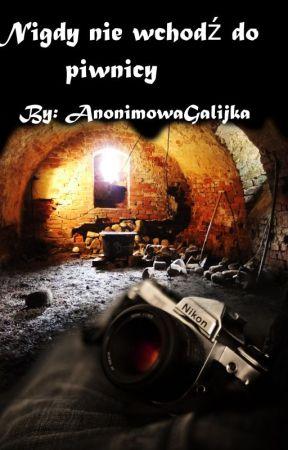 Nigdy nie schodź do piwnicy by AnonimowaGalijka