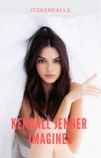 Kendall Jenner Imagines by itzkendalls