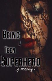 Being A Teen Superhero by MissMeg4n
