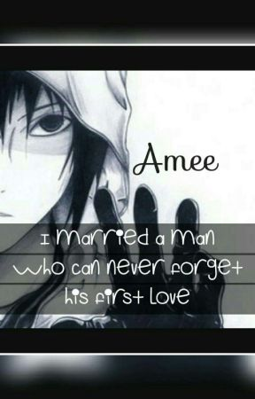 I married a man who can never forget his first love. by amee0305