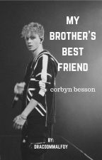 My Brother's Best Friend // Corbyn Besson by DracooMmalfoy