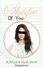 Shape Of You by _Isanguevara