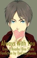 Always With You - Eren X Reader One Shots by itsallrocknroll