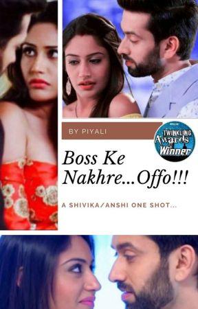 Boss Ke Nakhre...Offo!!! - A ShivIka/AnShi One Shot... by Piyali7870