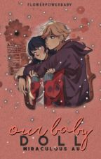 Our baby doll || Miraculous A.U. Fanfiction || by FlowerPowerBaby