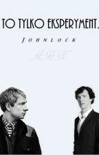 To tylko eksperyment. |Johnlock| by AHamirN