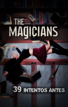 The Magicians: 39 intentos antes by JestemH