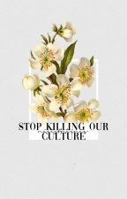 ❝STOP KILLING OUR CULTURE❞ → ᴘᴏᴇᴢᴊᴀ by traverius