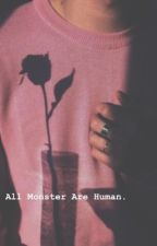 All Monsters Are Human by B_tch_plz