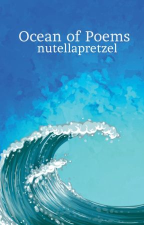 Ocean of Poems✔️ by nutellapretzel