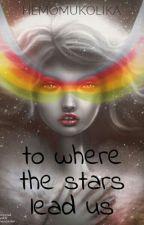 To Where The Stars Lead Us   by Hemomukolika