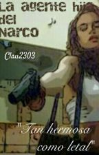 La agente hija del Narco by Clau2303