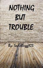 Nothing But Trouble by SadieBuggg123