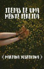 Ideias De Uma Mente Perdida  by sereia_de_atlantida