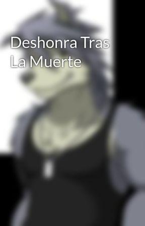 Deshonra Tras La Muerte by XirusBlackZheist