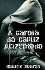 A Garota do Capuz Acizentado by Biscoitinhabibi