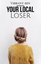 your local loser • rinney's thoughts & things by vibrant-rin