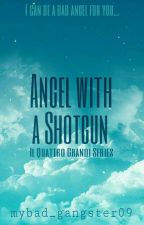 Angel with a Shotgun (IQG Series 1) by mybad_gangster09