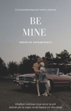 Be Mine by youmademyday7