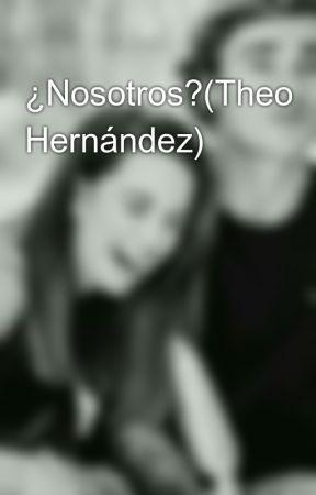 ¿Nosotros?(Theo Hernández)  by amilgriezmann22