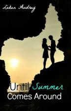 Until Summer Comes Around by lakenaudrey
