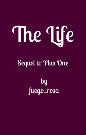 The Life (Sequel to Plus One) by jaureguisfantasy
