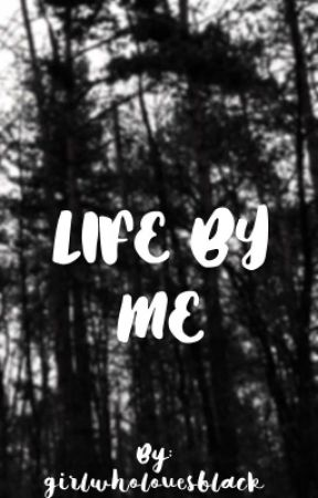 Life by me  by girlwholovesblack