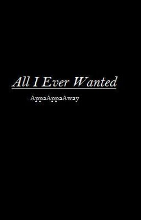 All I Ever Wanted by AppaAppaAway
