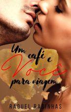 Um café e Você, para viagem. LIVRO 1 (Um café e Você) by RasinhasNascimento1